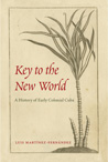 Key to the New World. A History of Early Colonial Cuba. Luis Martínez-Fernández
