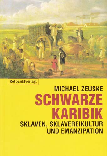 Schwarze Karibik. Sklaven, Sklavereikulturen und Emanzipation. Author: Michael Max Paul Zeuske